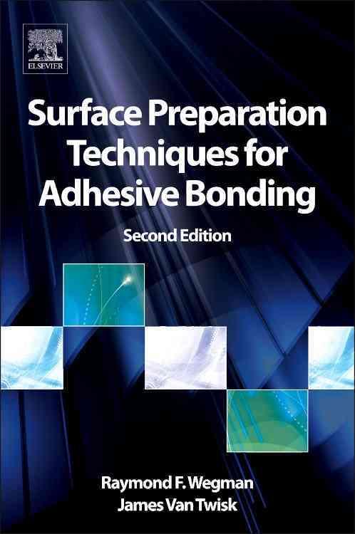 Surface Preparation Techniques for Adhesive Bonding By Wegman, Raymond F./ Van Twisk, James